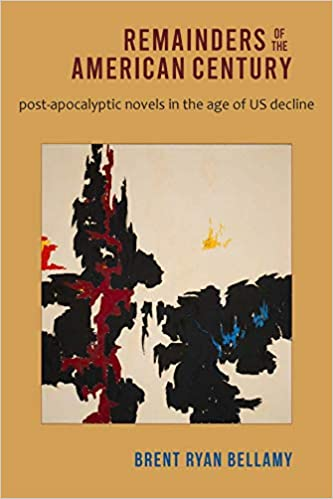 Best Post Apocalyptic Books 2021 Remainders of the American Century: Post Apocalyptic Novels in the