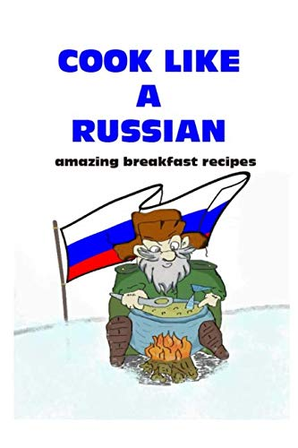 Cook like a Russian: amazing breakfast recipes by Ivan Maizinger