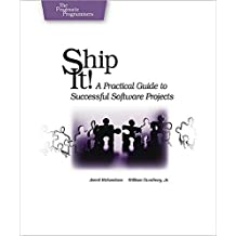Ship it!: A Practical Guide to Successful Software Projects