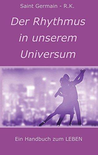 Der Rhythmus in unserem Universum: Ein Handbuch zum LEBEN