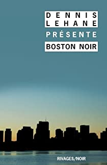 Boston Noir. Anthologie par Lehane