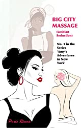 Big City Massage (Lesbian Seduction): No. 1 in the Series 'Amy's Adventures in New York'