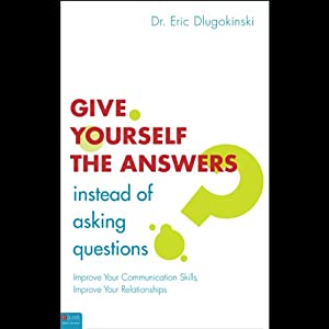 Give Yourself the Answers Instead of Asking Questions Audiobook