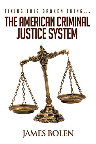 Fixing This Broken Thing...The American Criminal Justice System - 2nd Edition