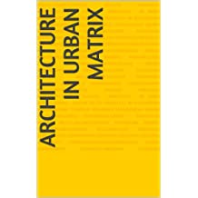 Architecture in Urban Matrix