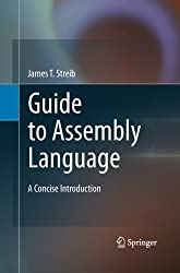 Guide to Assembly Language: A Concise Introduction by James T. Streib (2014-08-15)