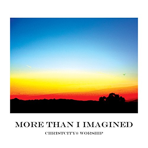 Christcity Worship - More Than I Imagined (2017)