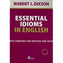 Essential Idioms in English. With Exercises for Practice and Tests