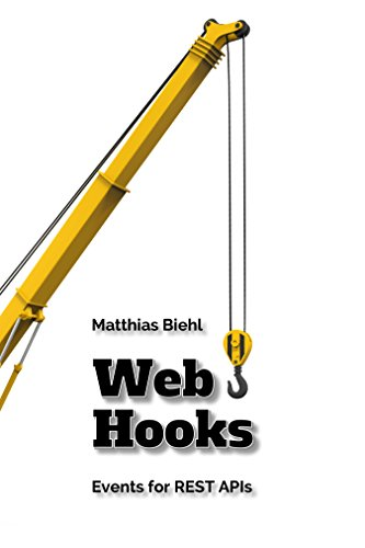 Webhooks: Events for RESTful APIs (API-University Series Book 4)