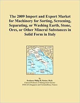 Book The 2009 Import and Export Market for Machinery for Sorting, Screening, Separating, or Washing Earth, Stone, Ores, or Other Mineral Substances in Solid Form in Italy
