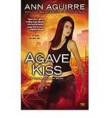 [Agave Kiss: A Corine Solomon Novel] [by: Ann Aguirre]