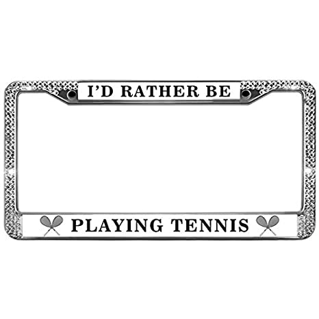 I/'D RATHER BE PLAYING TENNIS License Plate Frame Stainless Metal Tag Holder