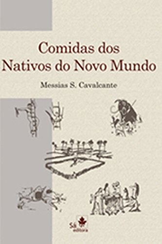 Comidas dos nativos do Novo Mundo (Portuguese Edition) by Messias S. Cavalcante