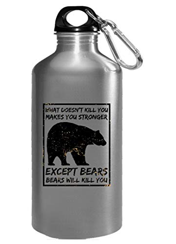 Funny Brown Bear - What Doesn't Kill You - Bears Will Kill - Humor - Water Bottle