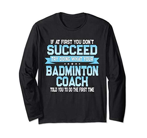 Fun Gift for Coach Funny Badminton Sport Saying Long Sleeve -