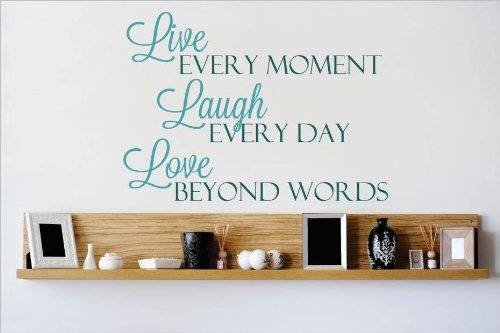 (Top Selling Decals - Prices Reduced : Vinyl Wall Sticker : Live Every Moment Laugh Every Day Love Beyond Words Quote Home Living Room Bedroom Decor ITEM - 22 Colors Available Size: 16 Inches X 20 Inches)