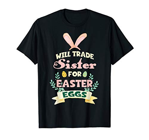 Will Trade Sister For Eggs Happy Easter Boys Girls T Shirt]()