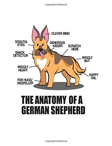 Notebook: The Anatomy of a German Shepherd  110 page (8.5 x 11 inch) Large Composition Book, Journal and Diary for School, Taking Notes, Writing, Being Productive and More! (8.5 x 11 Lined Journals) pdf