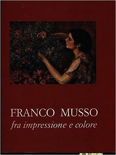 Amazon.it: Franco Musso fra impressione e colore - Birlo, Celeste ...