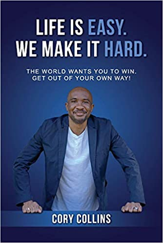 Life Is Easy. We Make It Hard by Cory Collins
