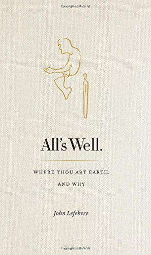 All's Well: Where Thou Art Earth and Why -