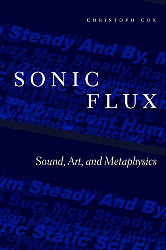 Sonic Flux: Sound, Art, and Metaphysics by University of Chicago Press