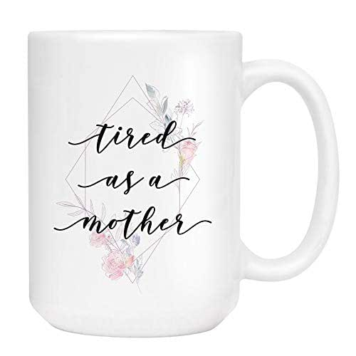 Amazon.com: Tired as a Mother Coffee Mug - Cute Sarcastic ...