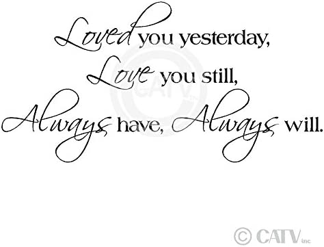Love You Still Loved You Yesterday Always Will Vinyl Lettering Wall Decal Sticker Always Have 20H x 40L, Black 20H x 40L Wall Sayings Vinyl Lettering Always Will Vinyl Lettering Wall Decal Sticker