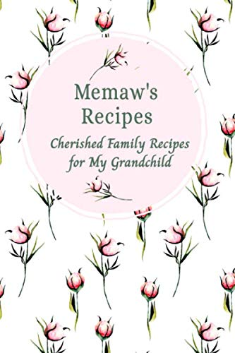 Memaw's Family Recipes Cherished Family Recipes for My Grandchild: Recipe Books To Write In by Stylesia Blank Family Recipes Books