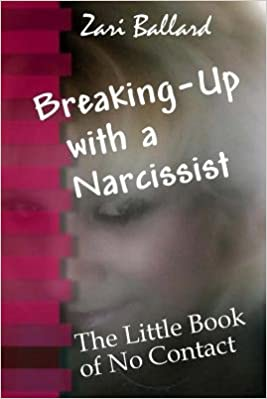 By Zari Ballard Breaking Up With a Narcissist: The Little Book of No