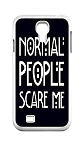 Cool Painting normal people scare me Snap-on Hard Back Case Cover Shell for Samsung GALAXY S4 I9500 I9502 I9508 I959 -1131
