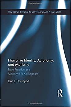 Narrative Identity, Autonomy, and Mortality: From Frankfurt and MacIntyre to Kierkegaard (Routledge Studies in Contemporary Philosophy)