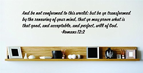 And Be Not Conformed To This World: But Be Ye Transformed By The Renewing Of Your Mind, That Ye May Prove What Is That Good, And Acceptable, And Perfect, Will Of God. - Romans 12:2 Inspirational Life Bible Quote God's Scripture Christ Church Vinyl Wall Decal Picture Art Image Living Room Bedroom Home Decor Peel & Stick Sticker Graphic Design Wall Decal - 22 Colors Available 15x15