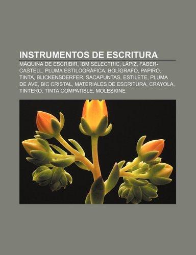 Instrumentos de Escritura: Maquina de Escribir, IBM Selectric, Lapiz, Faber-Castell, Pluma Estilografica, Boligrafo, Papiro,...