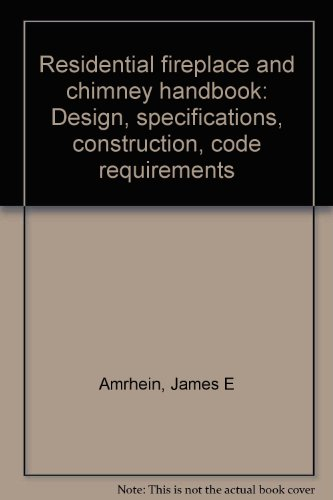 Residential fireplace and chimney handbook: Design, specifications, construction, code requirements ()