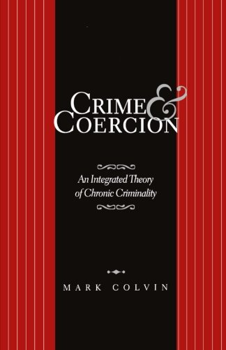 Crime and Coercion: An Integrated Theory of Chronic Criminality