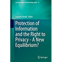 Protection of Information and the Right to Privacy - A New Equilibrium? (Law, Governance and Technology Series)