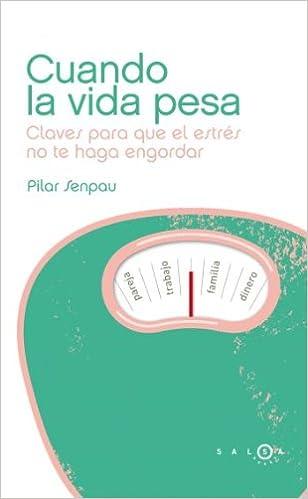Cuando la vida pesa: Claves para que el estrés no te haga engordar SALSA: Amazon.es: Maria Pilar Senpau Jove, Rosario Gómez Sánchez: Libros