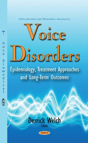 Voice Disorders: Epidemiology, Treatment Approaches and Long-term Outcomes (Otolaryngology Research Advances)