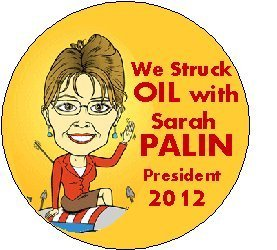 (* We Struck Oil with SARAH PALIN * President 2012 Political Pinback Button 1.25