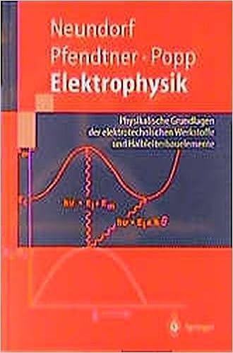 Elektrophysik: Physikalische Grundlagen Der Elektrotechnischen Werkstoffe Und Halbleiterbauelemente (Springer-Lehrbuch)