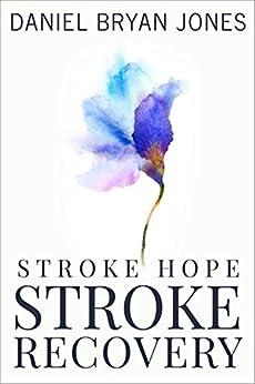 Stroke Hope Stroke Recovery by [Jones, Daniel Bryan]