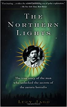 _BEST_ The Northern Lights: The True Story Of The Man Who Unlocked The Secrets Of The Aurora Borealis. fruit Amaral Ciudad LIBROS recibio Another