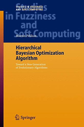 Hierarchical Bayesian Optimization Algorithm: Toward a New Generation of Evolutionary Algorithms (Studies in Fuzziness and Soft Computing) by Martin Pelikan