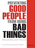 Preventing Good People from Doing Bad Things : Implementing Least Privilege, Anderson, Brian and Mutch, John, 1430239212