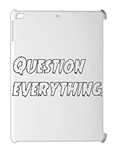 Question everything. iPad air plastic case