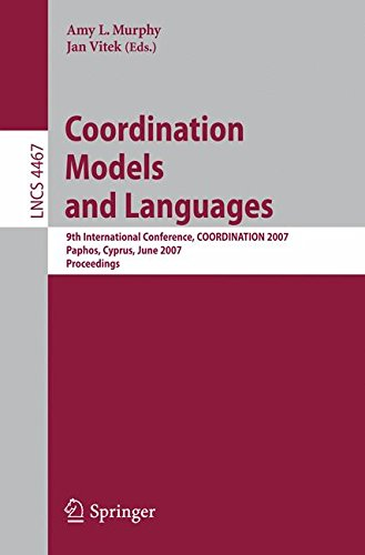 Coordination Models and Languages: 9th International Conference, COORDINATION 2007, Paphos, Cyprus, June 6-8, 2007, Proceedings (Lecture Notes in Computer Science) pdf