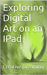 Exploring Digital Art on an IPad (English Edition)