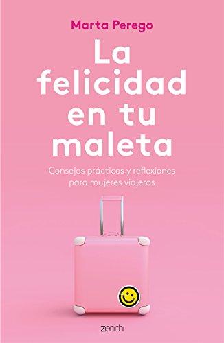 La felicidad en tu maleta: Consejos prácticos y reflexiones para mujeres viajeras (Spanish Edition