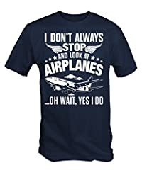 """A high quality T Shirt with a """" I Don't Always Stop And Look At Airplanes """" print . Short sleeve crew neck T-Shirt ,Taped neck and shoulders ,Seamless double needle collar ,Quarter turned body to eliminate centre crease ,Double stitched sleev..."""